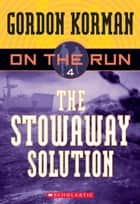 On the Run #4: The Stowaway Solution ebook by Gordon Korman