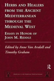 Herbs and Healers from the Ancient Mediterranean through the Medieval West - Essays in Honor of John M. Riddle ebook by Anne Van Arsdall,Timothy Graham