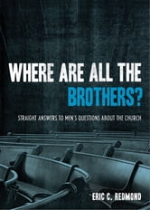 Where Are All the Brothers? - Straight Answers to Men's Questions about the Church ebook by Eric C. Redmond