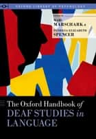 The Oxford Handbook of Deaf Studies in Language ebook by Marc Marschark, Patricia Elizabeth Spencer
