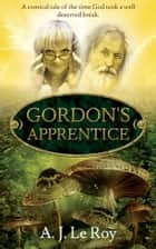 Gordon's Apprentice ebook by A J Le Roy