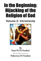 In the Beginning: Hijacking of the Religion of God ebook by Sami M. El-Soudani