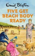 Five Get Beach Body Ready ebook by Bruno Vincent