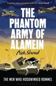 The Phantom Army of Alamein - The Men Who Hoodwinked Rommel ebook by Rick Stroud