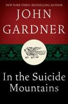 In the Suicide Mountains ebook by John Gardner