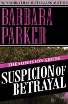 Suspicion of Betrayal ebook by Barbara Parker