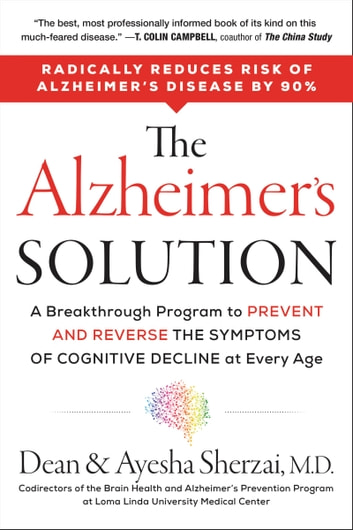 The Alzheimer's Solution - A Breakthrough Program to Prevent and Reverse the Symptoms of Cognitive Decline at Every Age ebook by Dean Sherzai,Ayesha Sherzai
