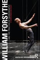 William Forsythe and the Practice of Choreography - It Starts From Any Point ebook by Steven Spier