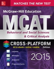 McGraw-Hill Education MCAT Behavioral and Social Sciences & Critical Analysis 2015, Cross-Platform Edition - Psychology, Sociology, and Critical Analysis Review ebook by George J. Hademenos