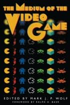The Medium of the Video Game ebook by Mark J. P.  Wolf, Ralph H.  Baer