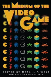 The Medium of the Video Game ebook by Mark J. P.  Wolf,Ralph H.  Baer