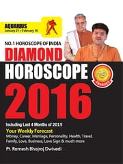 Diamond Horoscope 2016 : Aquarius ebook by Dr. Bhojraj Dwivedi,Pt. Ramesh Dwivedi