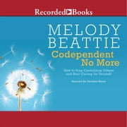 Codependent No More - How to Stop Controlling Others and Start Caring for Yourself audiobook by Melody Beattie