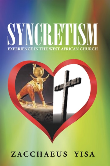 Syncretism - Experience in the West African Church ebook by Zacchaeus Yisa