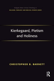 Kierkegaard, Pietism and Holiness ebook by Christopher B. Barnett