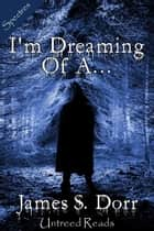I'm Dreaming of A... eBook par James S. Dorr