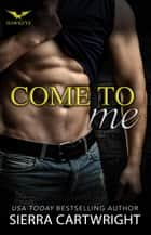 Come to Me - Hawkeye, #1 ebook by Sierra Cartwright