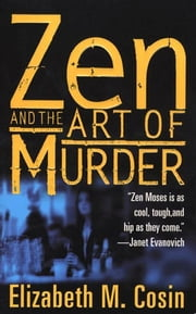 Zen and The Art of Murder - A Zen Moses Mystery ebook by Elizabeth M. Cosin