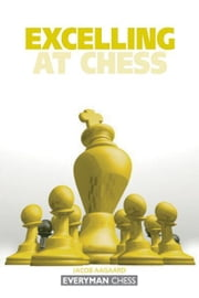 Excelling at Chess ebook by Jacob Aagaard
