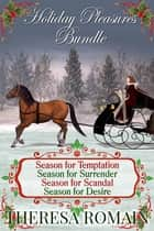 Holiday Pleasures (bundled set) - Season for Temptation, Season for Surrender, Season for Scandal, Season for Desire ebook by Theresa Romain