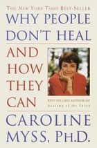 Why People Don't Heal and How They Can ebook by Caroline Myss