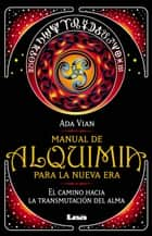 Manual de alquimia para la nueva era ebook by Ada Vian