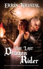 The Last Dragon Rider ebook by Errin  Krystal