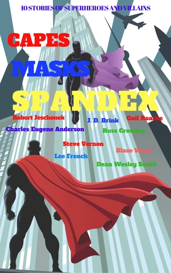 Capes Masks Spandex - A Ten Ebook Boxset ebook by Robert Jeschonek,Russ Crossley,Blaze Ward,J. D. Brink,Charles Eugene Anderson,Gail Roarke,Steve Vernon,Lee French,Dean Wesley Smith