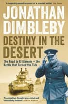 Destiny in the Desert - The road to El Alamein - the Battle that Turned the Tide ebook by Jonathan Dimbleby