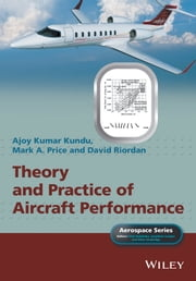 Theory and Practice of Aircraft Performance ebook by Ajoy Kumar Kundu,Mark A. Price,David Riordan