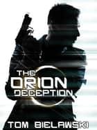 The Orion Deception ebook by Tom Bielawski