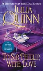 To Sir Phillip, With Love With 2nd Epilogue ebook by Julia Quinn