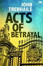 Acts of Betrayal ebook by John Trenhaile