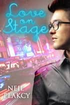 Love on Stage ebook by Neil Plakcy