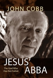 Jesus' Abba - The God Who Has Not Failed ebook by John B. Cobb Jr.