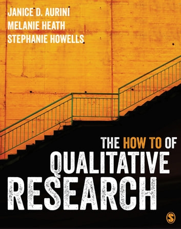 The How To of Qualitative Research - Strategies for Executing High Quality Projects ebook by Janice Aurini,Melanie Heath,Stephanie Howells