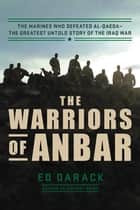 The Warriors of Anbar - The Marines Who Crushed Al Qaeda--the Greatest Untold Story of the Iraq War eBook by Ed Darack, James E. Donnellan