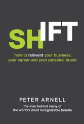 Shift - How to Reinvent Your Business, Your Career, and Your Personal Brand ebook by Peter Arnell
