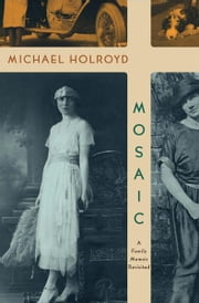 Mosaic: A Family Memoir Revisited ebook by Michael Holroyd