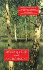 Music of a Life - A Novel ebook by Andreï Makine