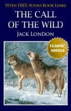 THE CALL OF THE WILD Classic Novels: New Illustrated [Free Audio Links] eBook by Jack London