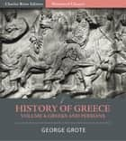 History of Greece Volume 4: Greeks and Persians ebook by George Grote