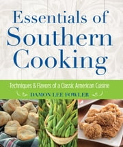 Essentials of Southern Cooking - Techniques and Flavors of a Classic American Cuisine ebook by Damon Fowler