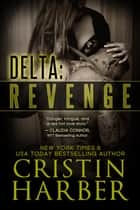 Delta: Revenge - Romantic Suspense ebook by Cristin Harber