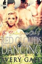 Red Clouds Dancing - The ShadowDance Club, #6 ebook by Avery Gale