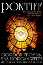 Pontiff - The Vatican, the KGB, and the Year of the Three Popes ebook by Gordon Thomas, Max Morgan-Witts