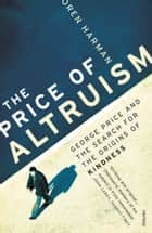 The Price Of Altruism - George Price and the Search for the Origins of Kindness ebook by Oren Harman