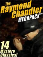 The Raymond Chandler MEGAPACK ® - 14 Clasic Mysteries ebook by Raymond Chandler