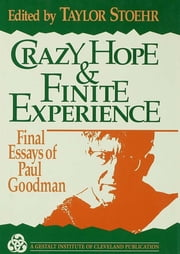Crazy Hope and Finite Experience - Final Essays of Paul Goodman ebook by Taylor Stoehr