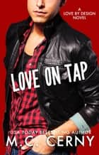 Love On Tap - Love By Design, #8 ebook by M.C. Cerny